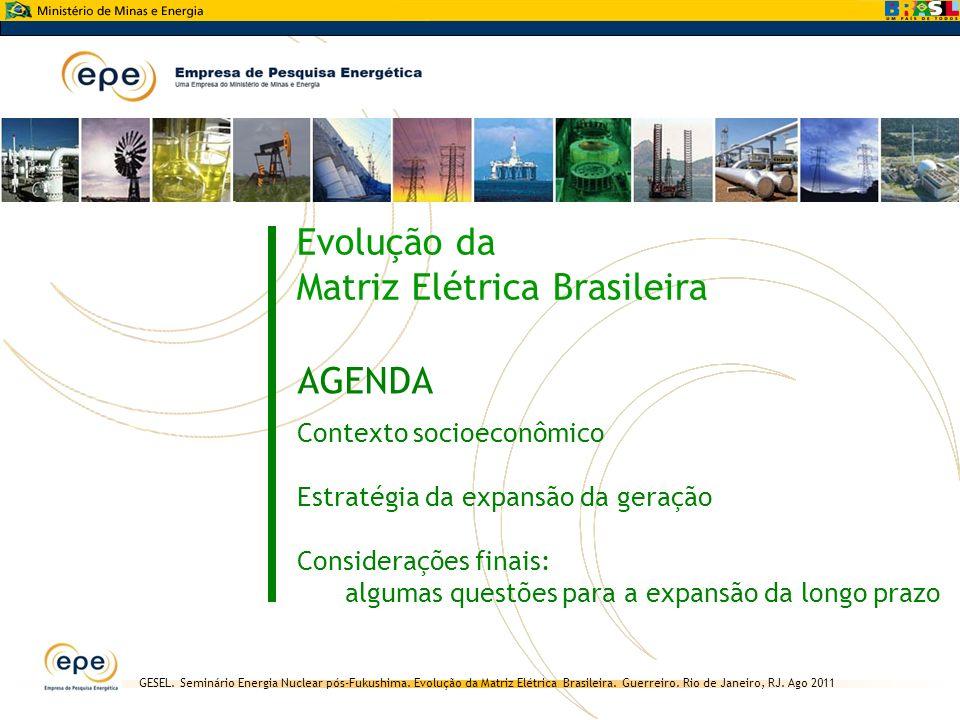 GESEL. Seminário Energia Nuclear pós-Fukushima. Evolução da Matriz Elétrica Brasileira. Guerreiro. Rio de Janeiro, RJ. Ago 2011 AGENDA Contexto socioe