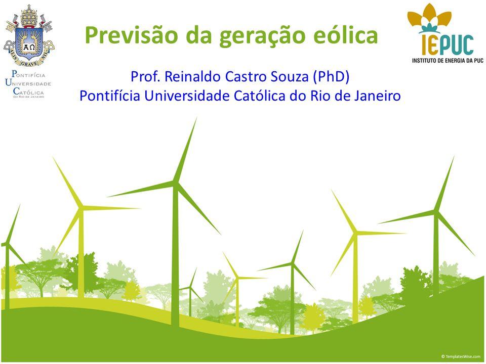 Previsão da geração eólica Prof. Reinaldo Castro Souza (PhD) Pontifícia Universidade Católica do Rio de Janeiro