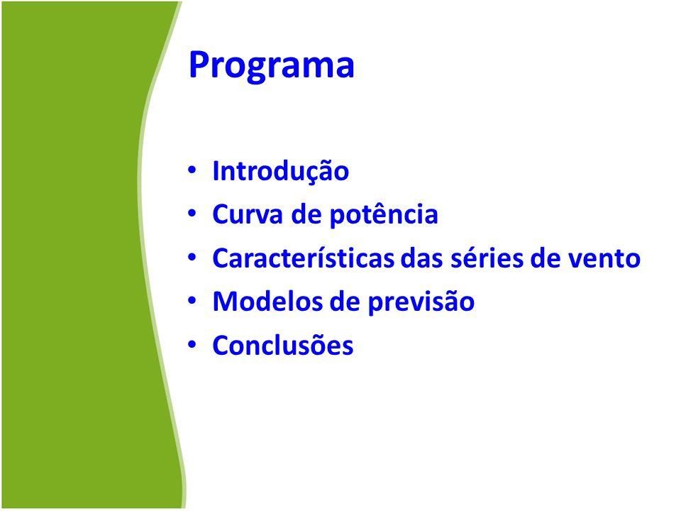 Programa Introdução Curva de potência Características das séries de vento Modelos de previsão Conclusões