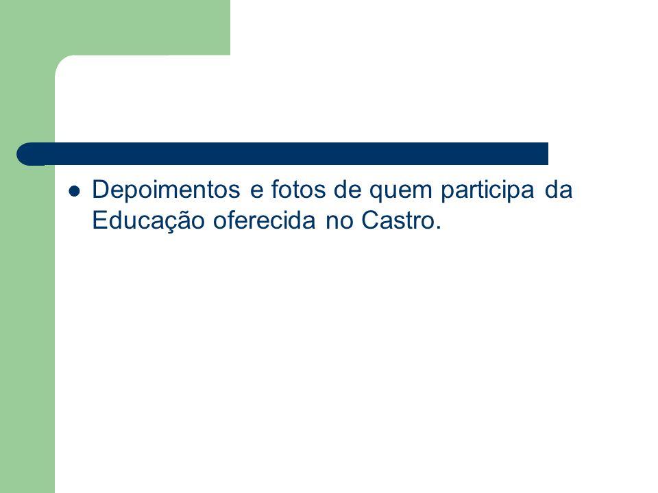 Depoimentos e fotos de quem participa da Educação oferecida no Castro.