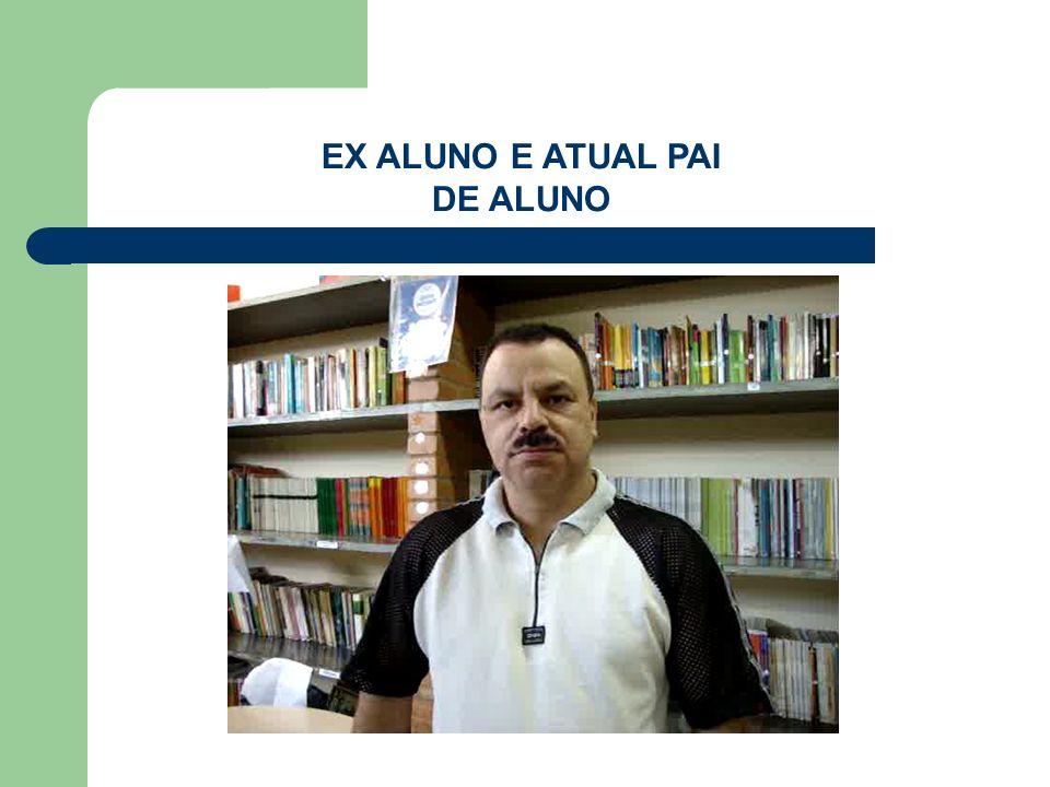 EX ALUNO E ATUAL PAI DE ALUNO