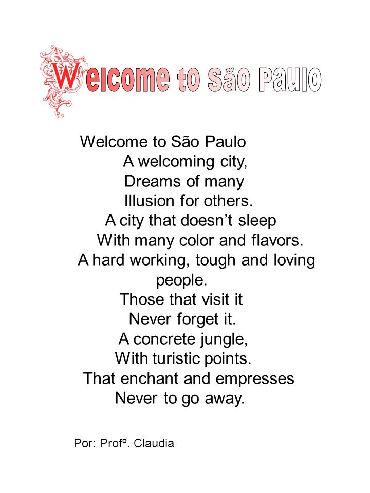 Welcome to São Paulo A welcoming city, Dreams of many Illusion for others.