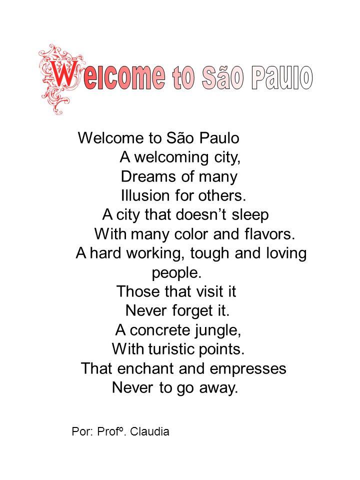 Bem vindo à São Paulo. Cidade acolhedora, Sonhos de muitos Ilusão de outros. Cidade que não dorme, de muitas cores e sabores. Povo trabalhador de garr