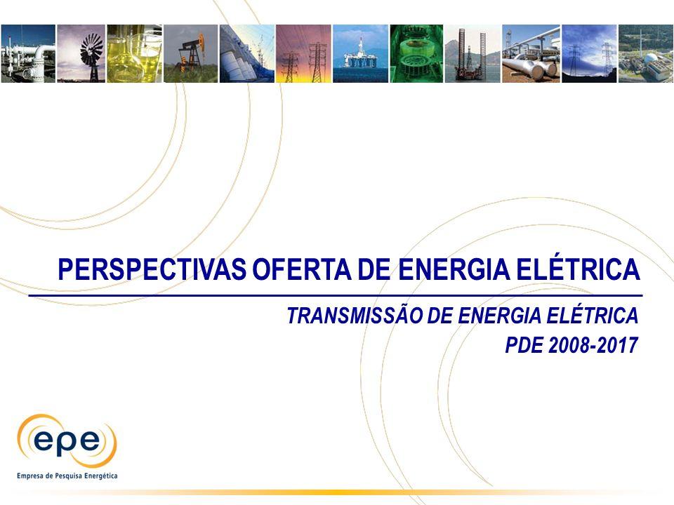 PERSPECTIVAS OFERTA DE ENERGIA ELÉTRICA TRANSMISSÃO DE ENERGIA ELÉTRICA PDE 2008-2017
