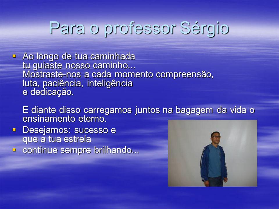 Para o professor Sérgio Ao longo de tua caminhada tu guiaste nosso caminho... Mostraste-nos a cada momento compreensão, luta, paciência, inteligência
