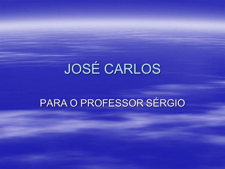 JOSÉ CARLOS PARA O PROFESSOR SÉRGIO