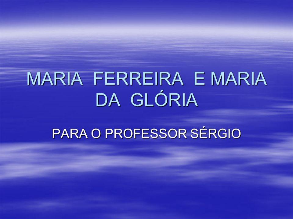 MARIA FERREIRA E MARIA DA GLÓRIA PARA O PROFESSOR SÉRGIO