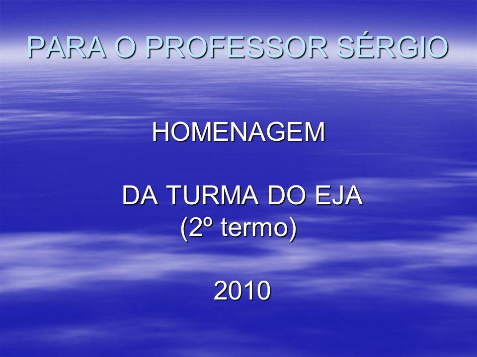 PARA O PROFESSOR SÉRGIO...PROFESSOR PARABÉNS POR VOCÊ POR TER SE APOSENTADO.