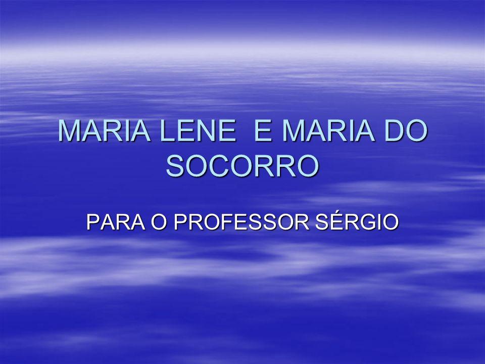 MARIA LENE E MARIA DO SOCORRO PARA O PROFESSOR SÉRGIO