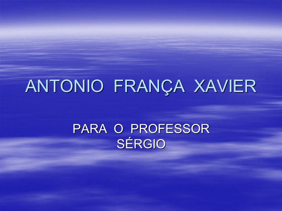 ANTONIO FRANÇA XAVIER PARA O PROFESSOR SÉRGIO