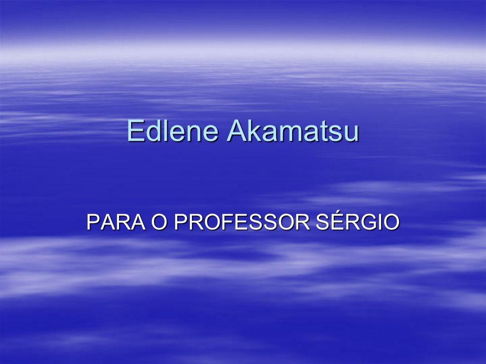 Edlene Akamatsu PARA O PROFESSOR SÉRGIO