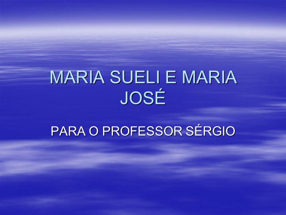 MARIA SUELI E MARIA JOSÉ PARA O PROFESSOR SÉRGIO