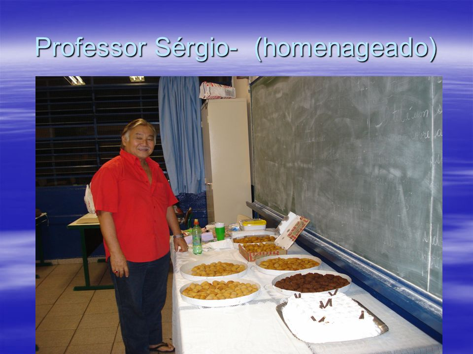 Professor Sérgio- (homenageado)