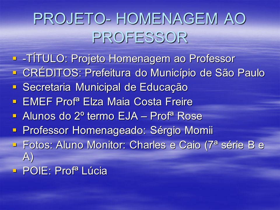 PROJETO- HOMENAGEM AO PROFESSOR -TÍTULO: Projeto Homenagem ao Professor -TÍTULO: Projeto Homenagem ao Professor CRÉDITOS: Prefeitura do Município de S