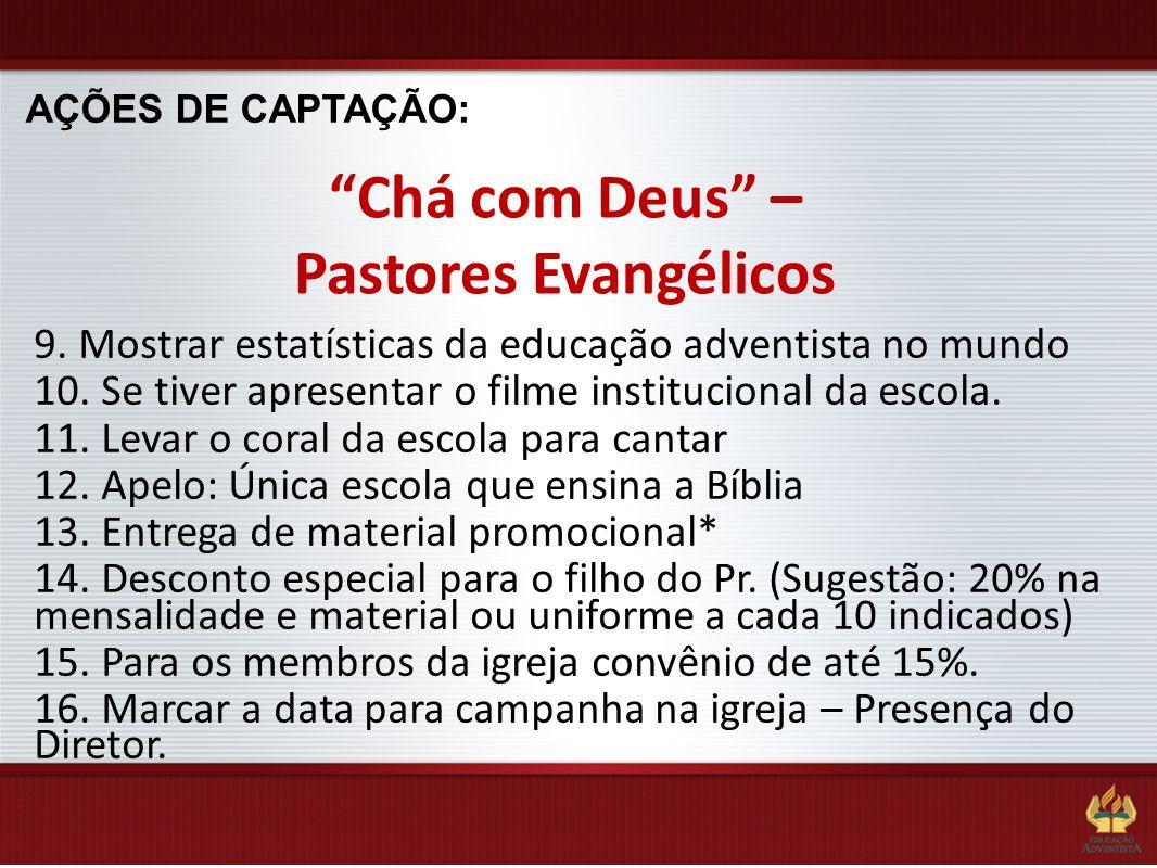 AÇÕES DE CAPTAÇÃO: Chá com Deus – Pastores Evangélicos 9. Mostrar estatísticas da educação adventista no mundo 10. Se tiver apresentar o filme institu