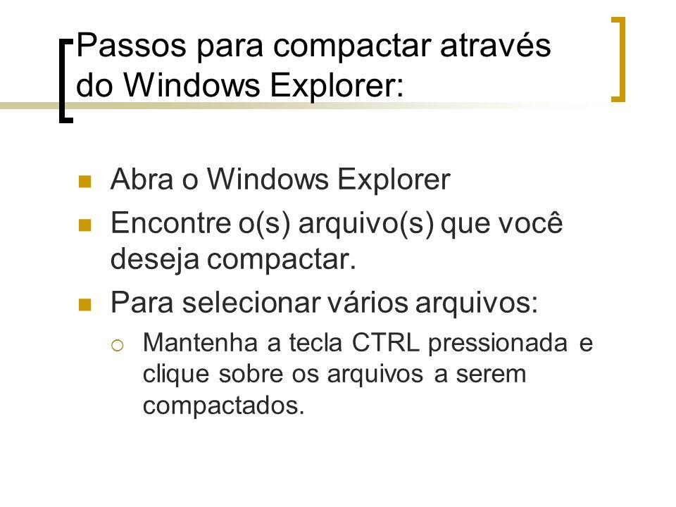 Passos para compactar através do Windows Explorer: Abra o Windows Explorer Encontre o(s) arquivo(s) que você deseja compactar.