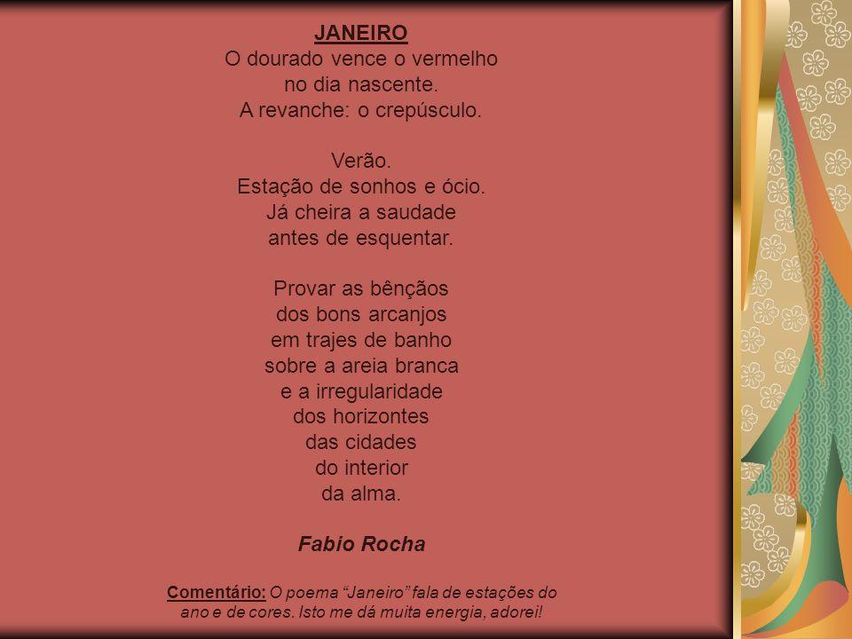 JANEIRO O dourado vence o vermelho no dia nascente. A revanche: o crepúsculo. Verão. Estação de sonhos e ócio. Já cheira a saudade antes de esquentar.