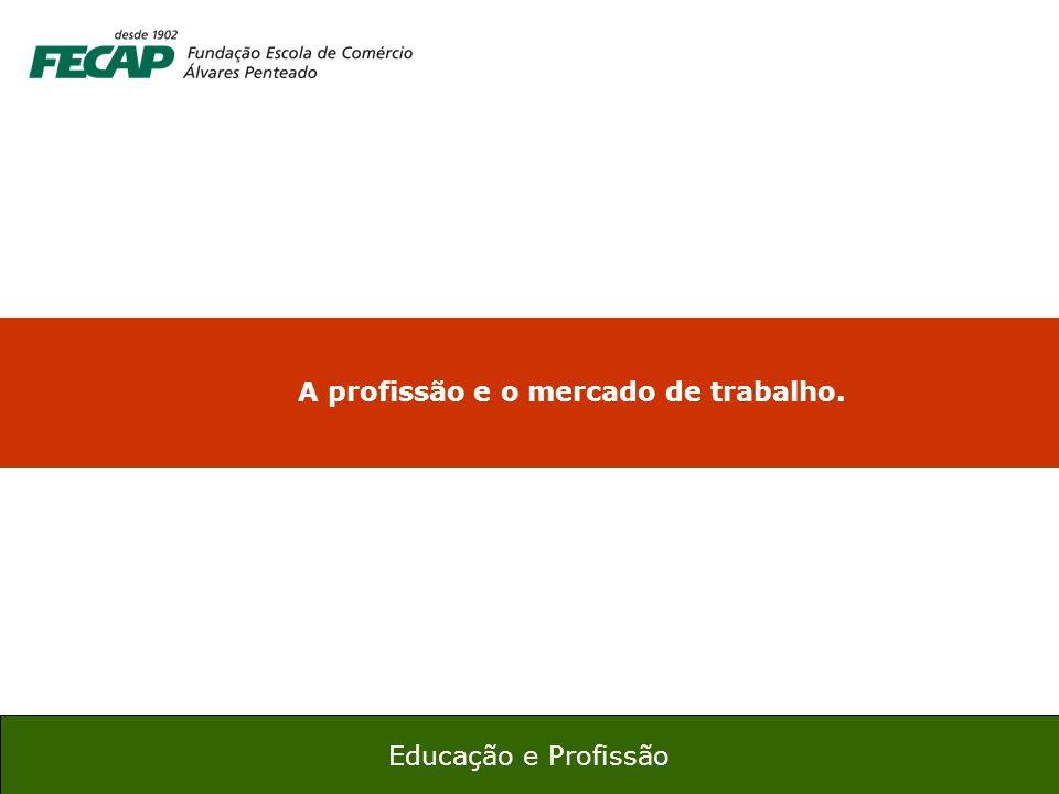 10 Educação e Profissão A profissão e o mercado de trabalho.