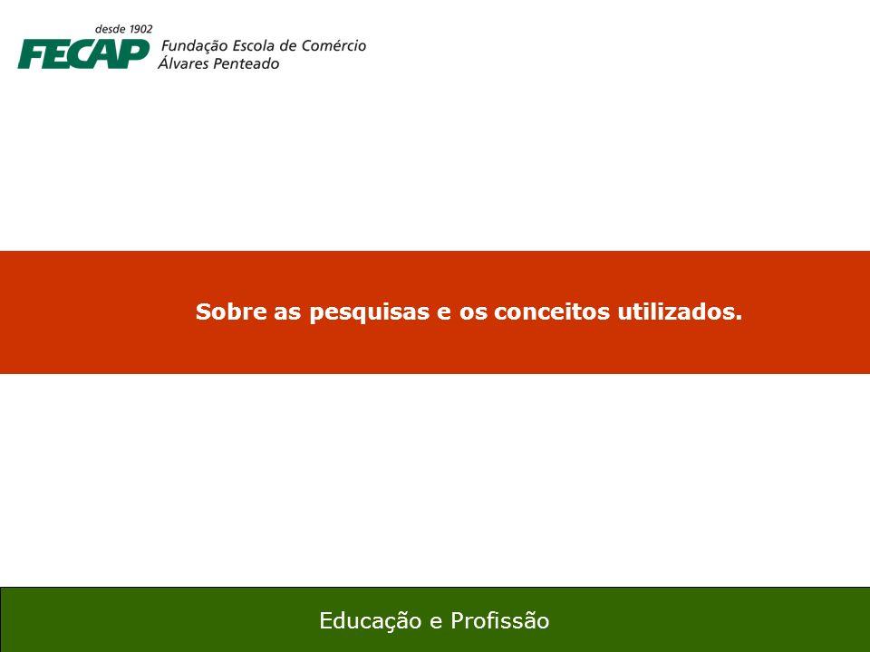15 Educação e Profissão Sobre as pesquisas e os conceitos utilizados.