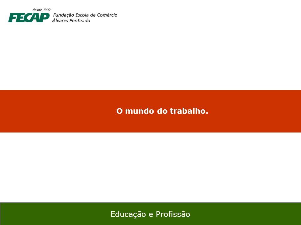 2 Educação e Profissão O mundo do trabalho.