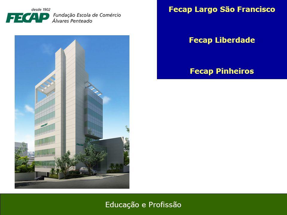30 Educação e Profissão Fecap Largo São Francisco Fecap Liberdade Fecap Pinheiros