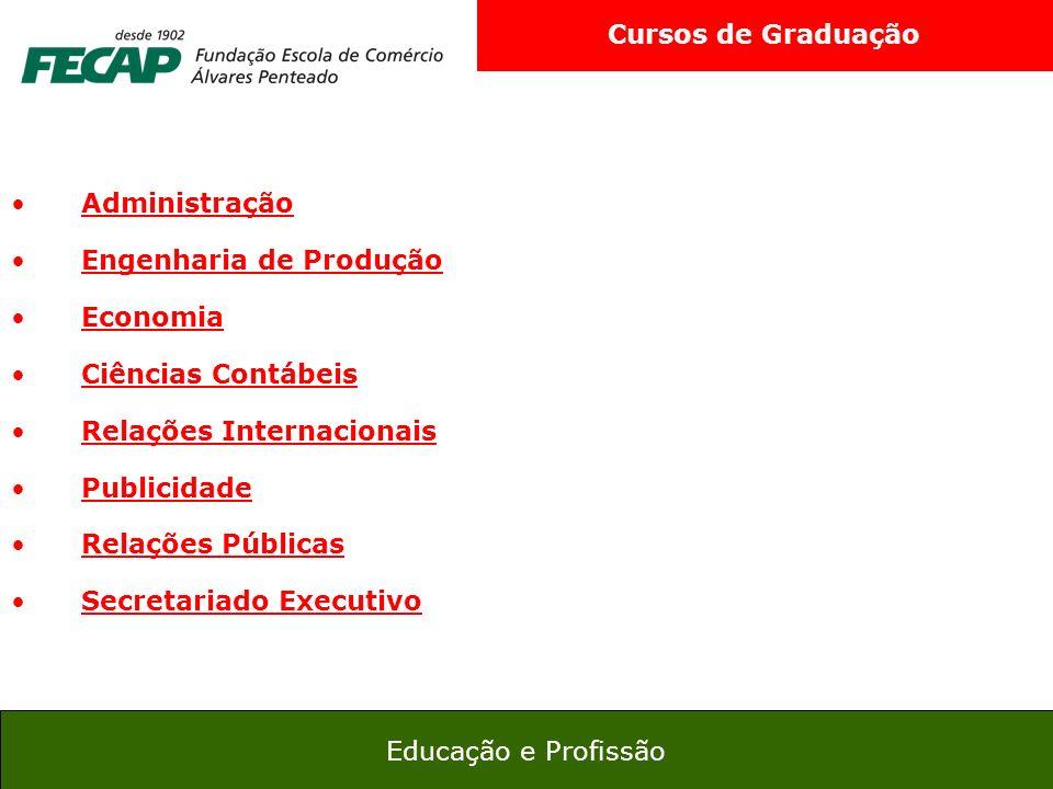 32 Educação e Profissão Cursos de Graduação Administração Engenharia de Produção Economia Ciências Contábeis Relações Internacionais Publicidade Relaç