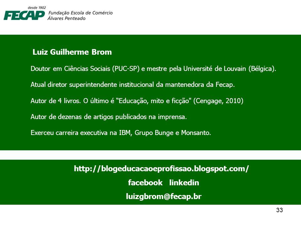 33 Luiz Guilherme Brom Doutor em Ciências Sociais (PUC-SP) e mestre pela Université de Louvain (Bélgica). Atual diretor superintendente institucional