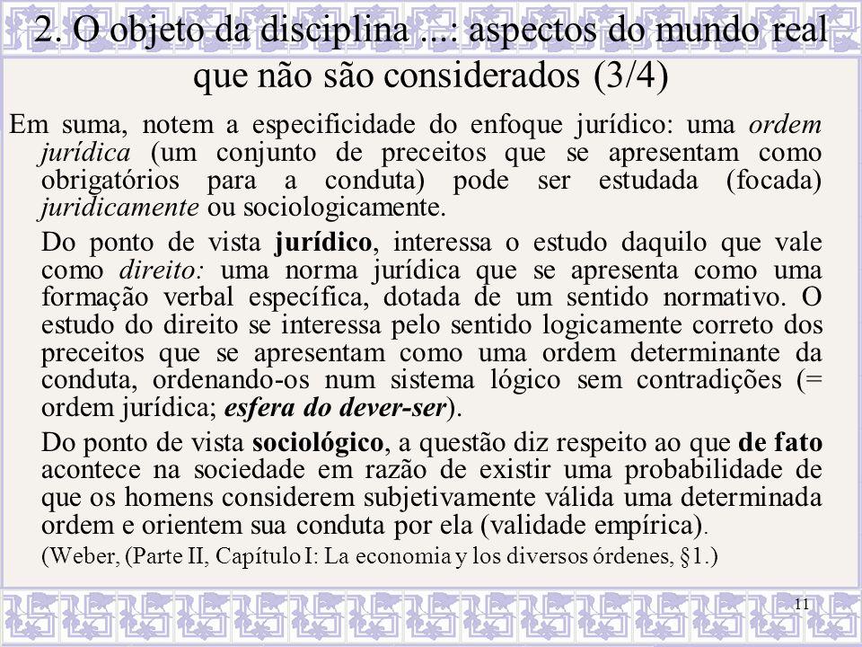 11 2. O objeto da disciplina...: aspectos do mundo real que não são considerados (3/4) Em suma, notem a especificidade do enfoque jurídico: uma ordem