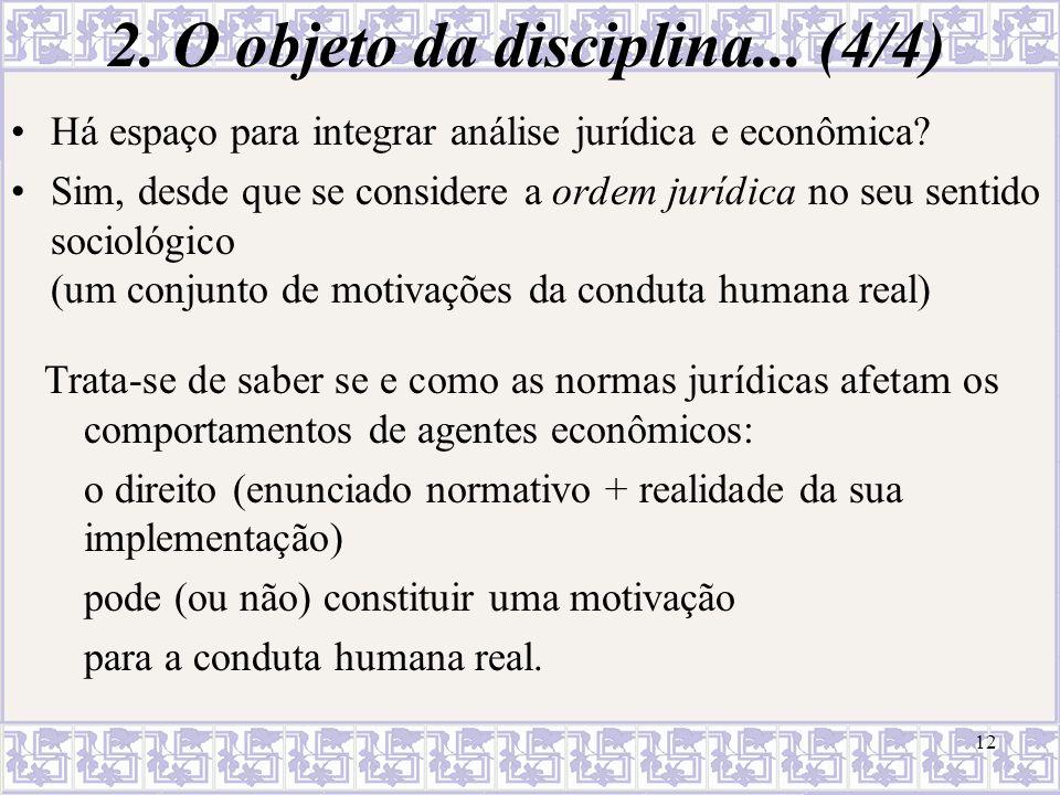 2. O objeto da disciplina... (4/4) Há espaço para integrar análise jurídica e econômica? Sim, desde que se considere a ordem jurídica no seu sentido s