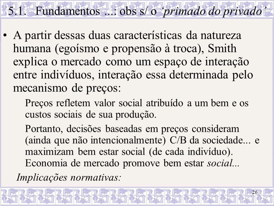 26 A partir dessas duas características da natureza humana (egoísmo e propensão à troca), Smith explica o mercado como um espaço de interação entre in