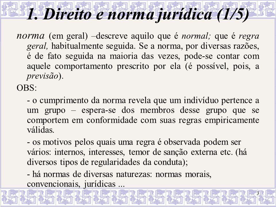 3 1. Direito e norma jurídica (1/5) norma (em geral) –descreve aquilo que é normal; que é regra geral, habitualmente seguida. Se a norma, por diversas