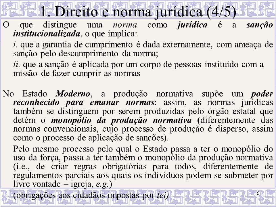 6 1. Direito e norma jurídica (4/5) O que distingue uma norma como jurídica é a sanção institucionalizada, o que implica: i. que a garantia de cumprim