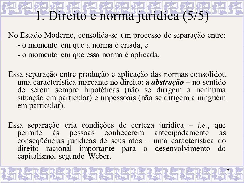 7 1. Direito e norma jurídica (5/5) No Estado Moderno, consolida-se um processo de separação entre: - o momento em que a norma é criada, e - o momento
