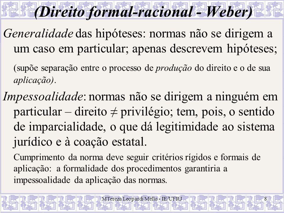 MTereza Leopardi Mello - IE/UFRJ8 (Direito formal-racional - Weber) Generalidade das hipóteses: normas não se dirigem a um caso em particular; apenas