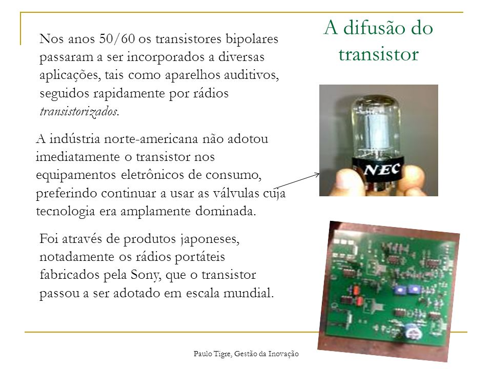A indústria norte-americana não adotou imediatamente o transistor nos equipamentos eletrônicos de consumo, preferindo continuar a usar as válvulas cuj