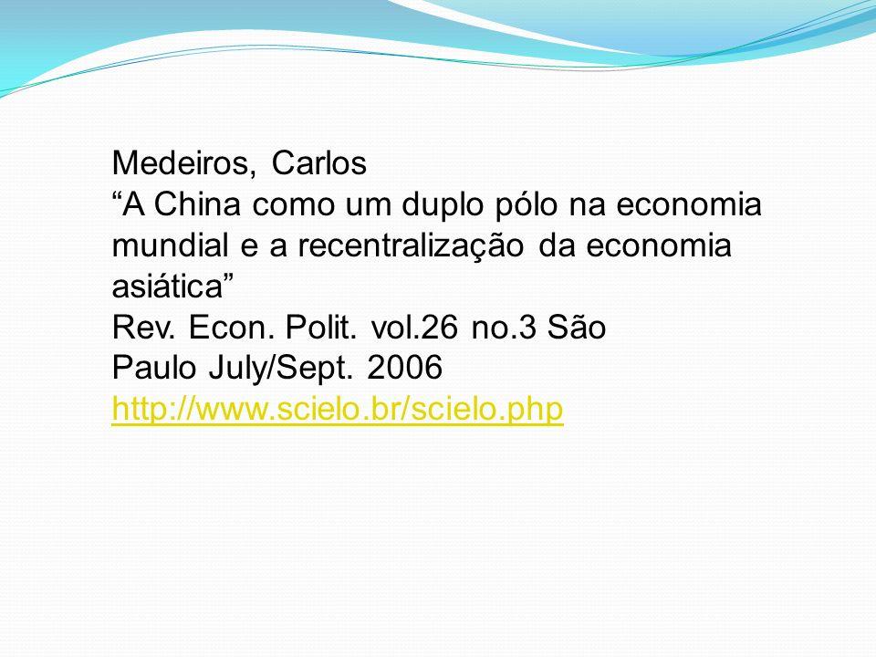 Medeiros, Carlos A China como um duplo pólo na economia mundial e a recentralização da economia asiática Rev. Econ. Polit. vol.26 no.3 São Paulo July/