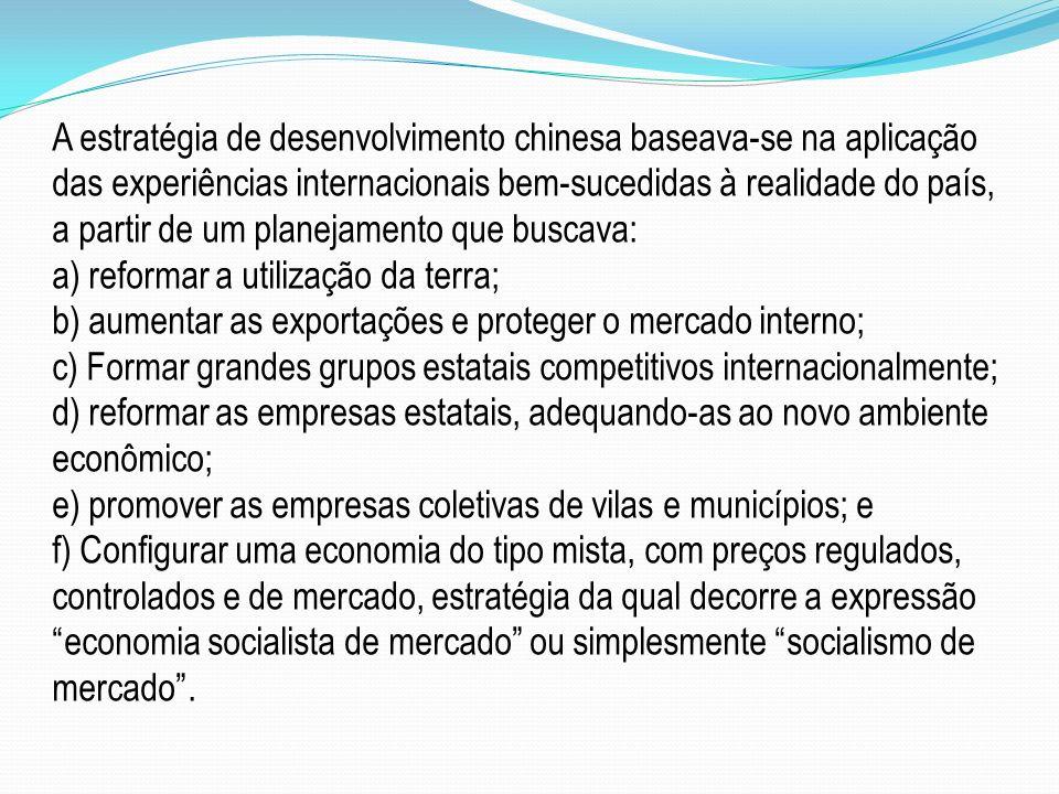 A estratégia de desenvolvimento chinesa baseava-se na aplicação das experiências internacionais bem-sucedidas à realidade do país, a partir de um plan