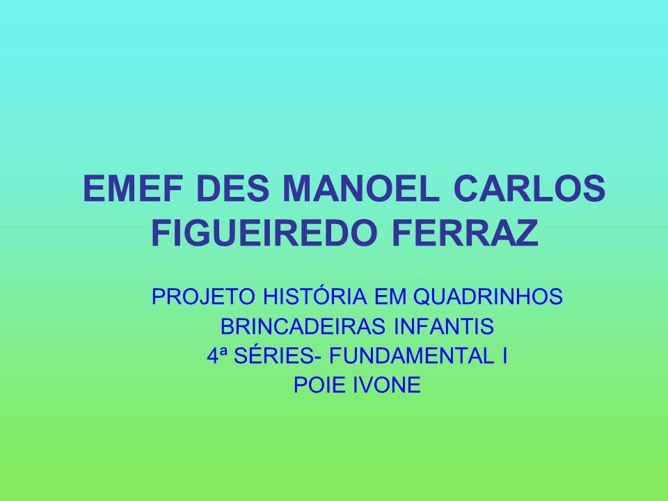 EMEF DES MANOEL CARLOS FIGUEIREDO FERRAZ PROJETO HISTÓRIA EM QUADRINHOS BRINCADEIRAS INFANTIS 4ª SÉRIES- FUNDAMENTAL I POIE IVONE