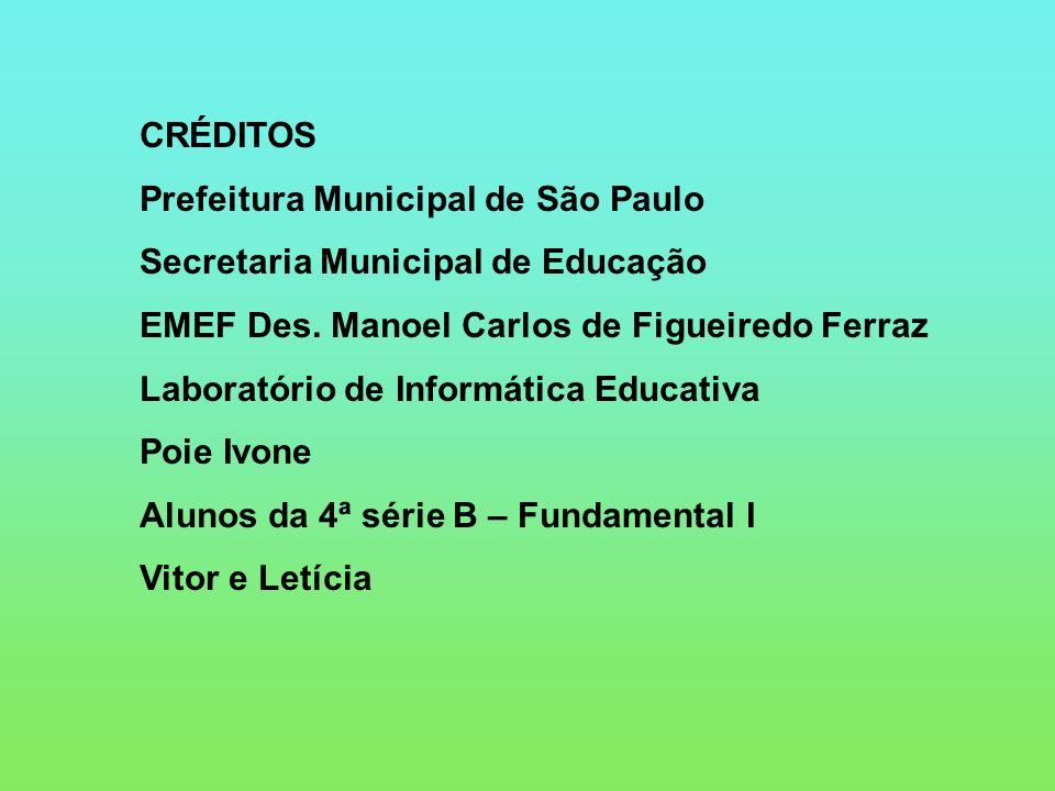 CRÉDITOS Prefeitura Municipal de São Paulo Secretaria Municipal de Educação EMEF Des. Manoel Carlos de Figueiredo Ferraz Laboratório de Informática Ed