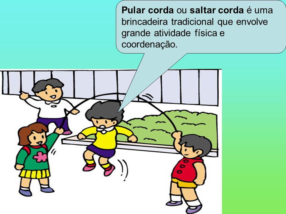 Pular corda ou saltar corda é uma brincadeira tradicional que envolve grande atividade física e coordenação.