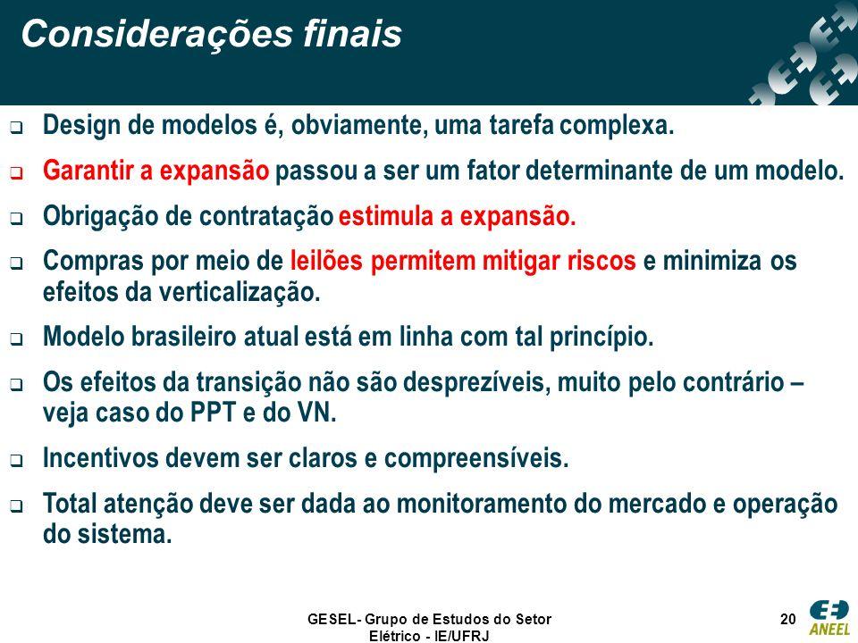 GESEL- Grupo de Estudos do Setor Elétrico - IE/UFRJ 20 Considerações finais Design de modelos é, obviamente, uma tarefa complexa. Garantir a expansão
