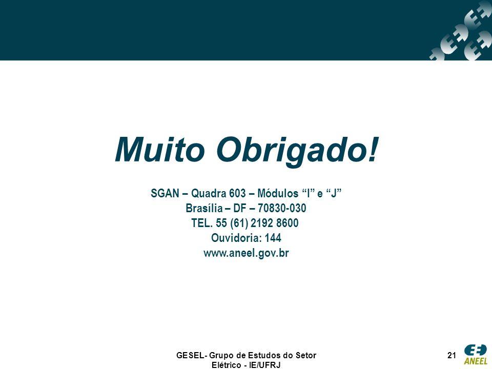 GESEL- Grupo de Estudos do Setor Elétrico - IE/UFRJ 21 Muito Obrigado! SGAN – Quadra 603 – Módulos I e J Brasília – DF – 70830-030 TEL. 55 (61) 2192 8