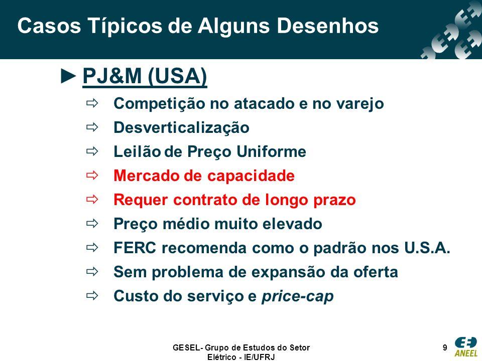 GESEL- Grupo de Estudos do Setor Elétrico - IE/UFRJ 9 Casos Típicos de Alguns Desenhos PJ&M (USA) Competição no atacado e no varejo Desverticalização