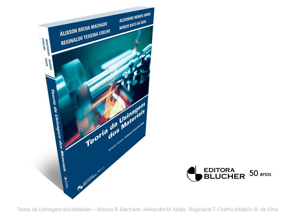Teoria da Usinagem dos Materiais – Álisson R. Machado, Alexandre M. Abrão, Reginaldo T. Coelho e Márcio B. da Silva