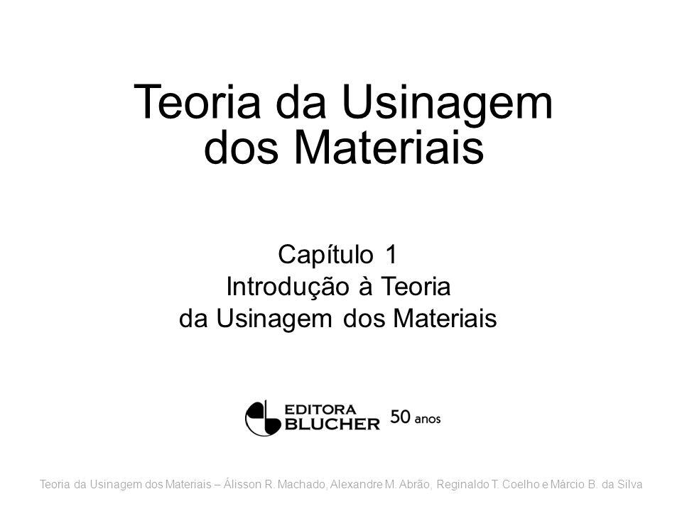 Teoria da Usinagem dos Materiais Capítulo 1 Introdução à Teoria da Usinagem dos Materiais Teoria da Usinagem dos Materiais – Álisson R. Machado, Alexa