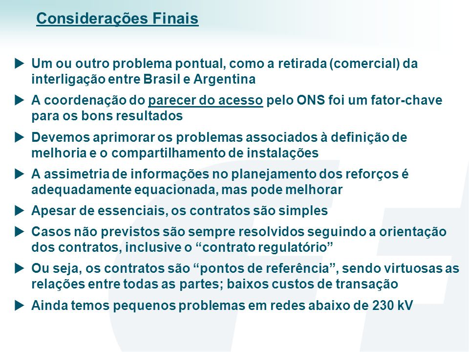 Um ou outro problema pontual, como a retirada (comercial) da interligação entre Brasil e Argentina A coordenação do parecer do acesso pelo ONS foi um