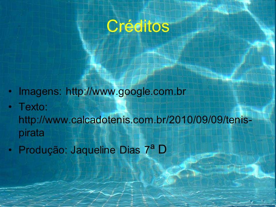Créditos Imagens: http://www.google.com.br Texto: http://www.calcadotenis.com.br/2010/09/09/tenis- pirata Produção: Jaqueline Dias 7 ª D
