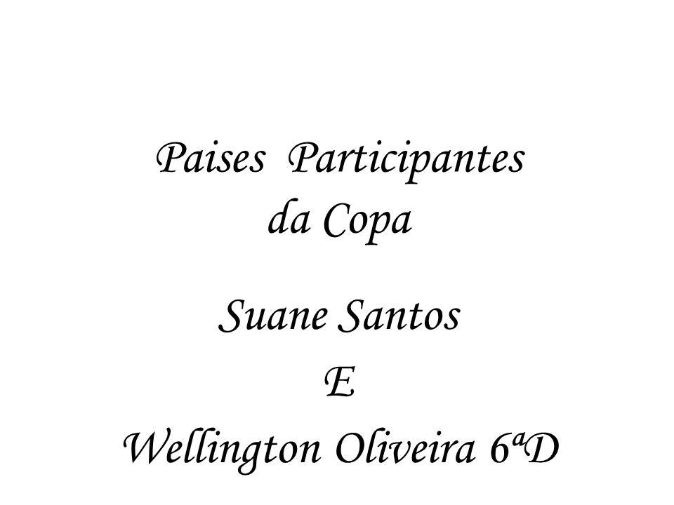 Paises Participantes da Copa Suane Santos E Wellington Oliveira 6ªD
