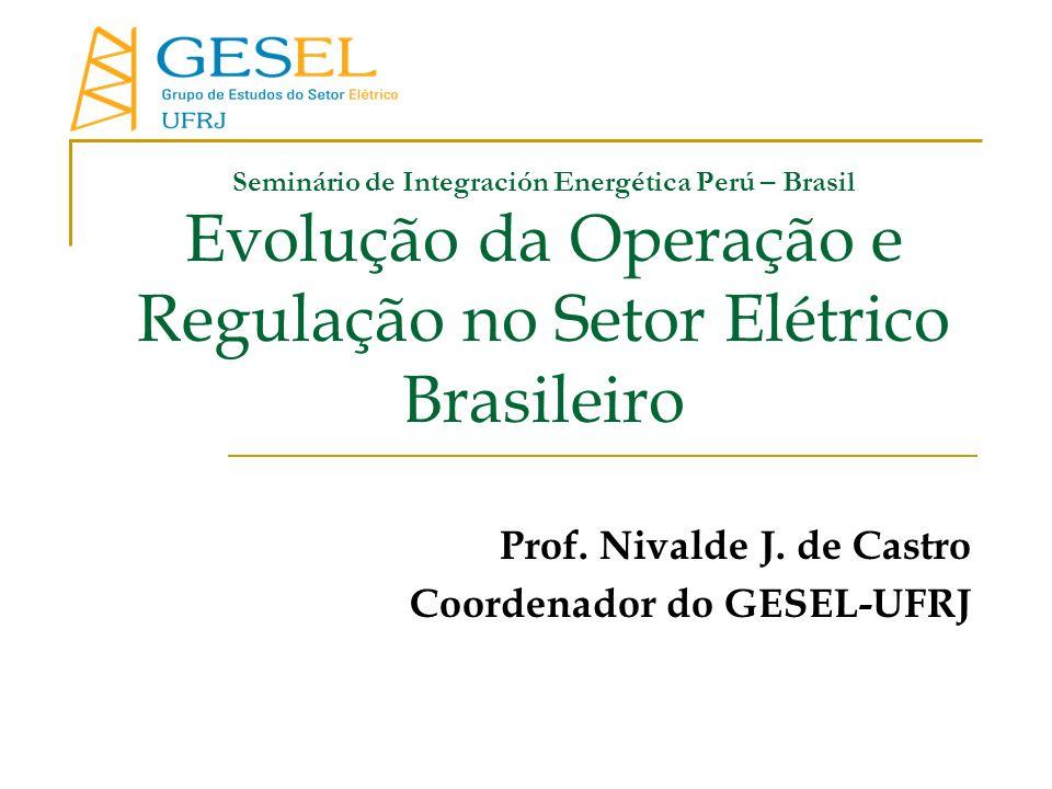 Seminário de Integración Energética Perú – Brasil Evolução da Operação e Regulação no Setor Elétrico Brasileiro Prof. Nivalde J. de Castro Coordenador