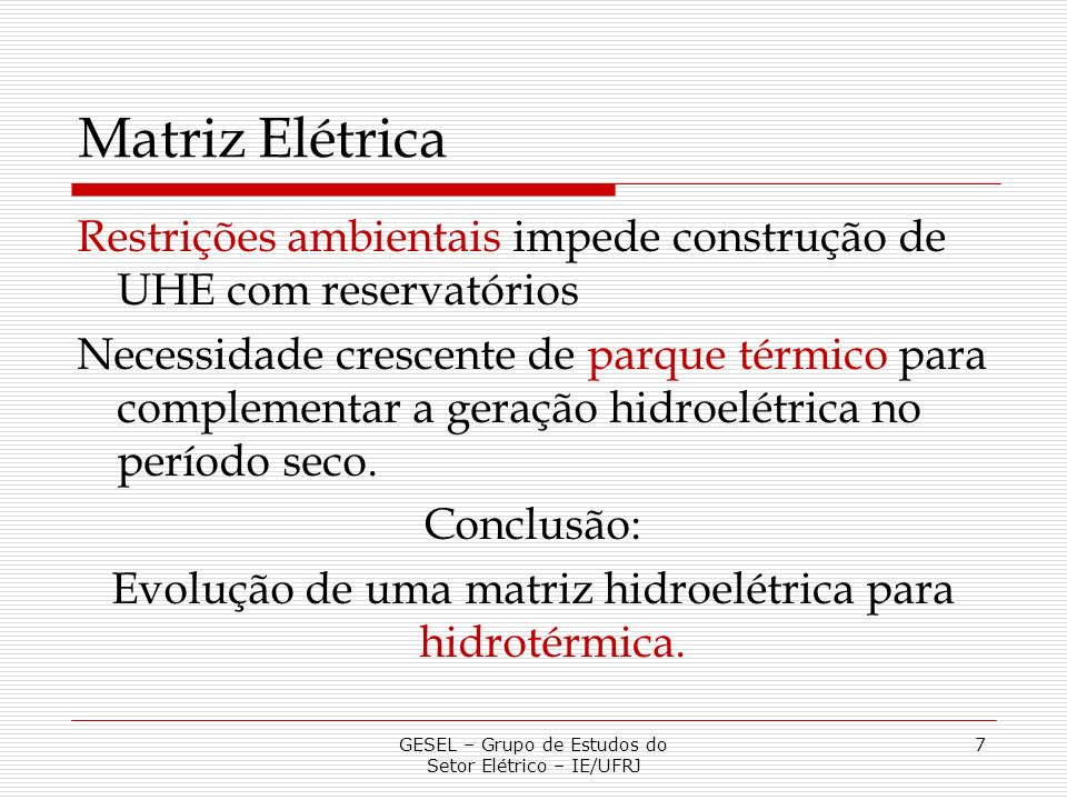 Matriz Elétrica Restrições ambientais impede construção de UHE com reservatórios Necessidade crescente de parque térmico para complementar a geração h